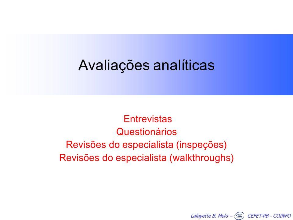 Lafayette B. Melo – CEFET-PB - COINFO Avaliações analíticas Entrevistas Questionários Revisões do especialista (inspeções) Revisões do especialista (w