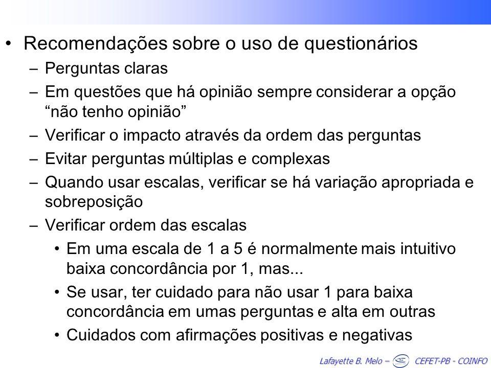 Lafayette B. Melo – CEFET-PB - COINFO Recomendações sobre o uso de questionários –Perguntas claras –Em questões que há opinião sempre considerar a opç