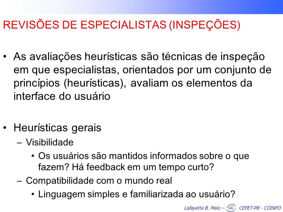 Lafayette B. Melo – CEFET-PB - COINFO REVISÕES DE ESPECIALISTAS (INSPEÇÕES) As avaliações heurísticas são técnicas de inspeção em que especialistas, o