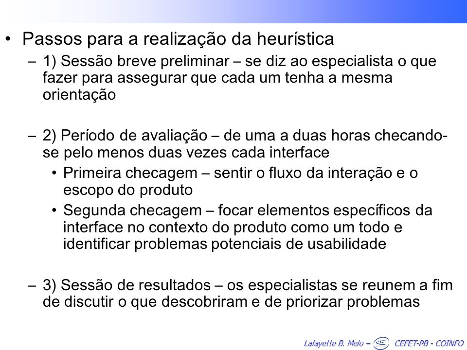 Lafayette B. Melo – CEFET-PB - COINFO Passos para a realização da heurística –1) Sessão breve preliminar – se diz ao especialista o que fazer para ass