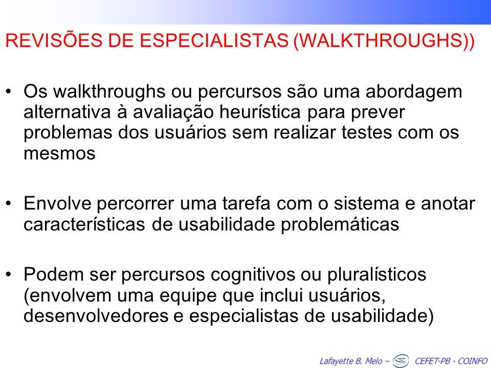 Lafayette B. Melo – CEFET-PB - COINFO REVISÕES DE ESPECIALISTAS (WALKTHROUGHS)) Os walkthroughs ou percursos são uma abordagem alternativa à avaliação