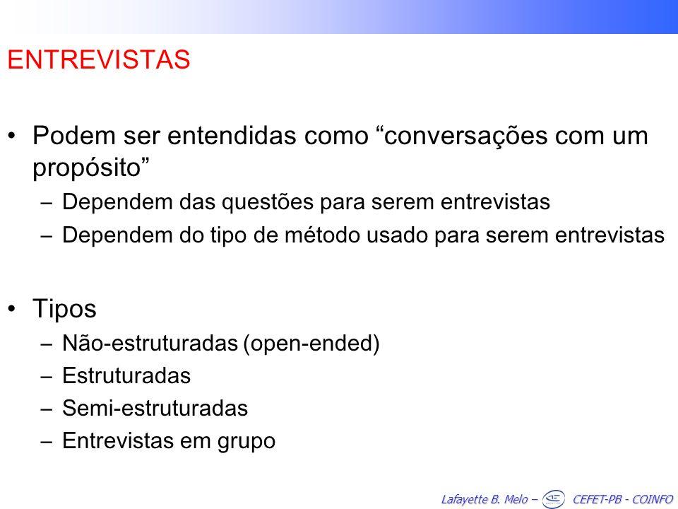 Lafayette B. Melo – CEFET-PB - COINFO ENTREVISTAS Podem ser entendidas como conversações com um propósito –Dependem das questões para serem entrevista