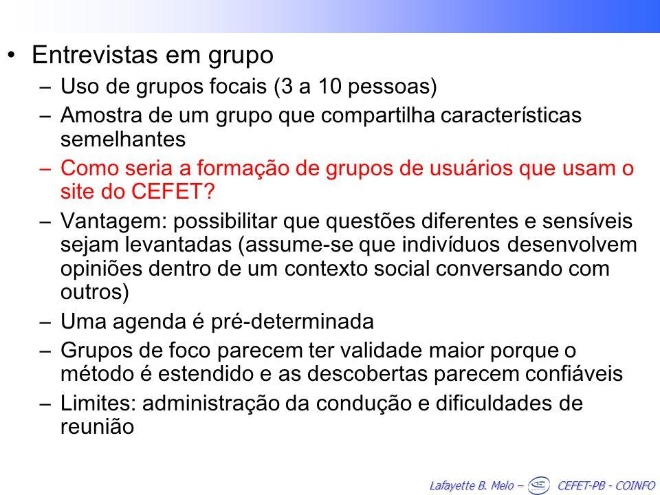 Lafayette B. Melo – CEFET-PB - COINFO Entrevistas em grupo –Uso de grupos focais (3 a 10 pessoas) –Amostra de um grupo que compartilha características