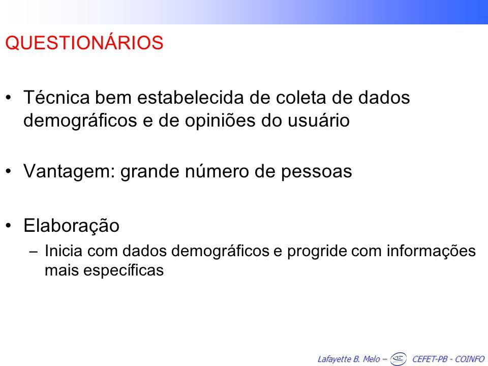 Lafayette B. Melo – CEFET-PB - COINFO QUESTIONÁRIOS Técnica bem estabelecida de coleta de dados demográficos e de opiniões do usuário Vantagem: grande