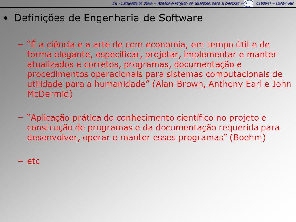 16 - Lafayette B. Melo – Análise e Projeto de Sistemas para a Internet – COINFO – CEFET-PB Definições de Engenharia de Software –É a ciência e a arte