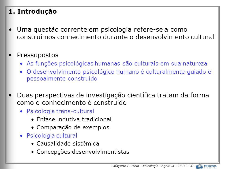 Lafayette B. Melo – Psicologia Cognitiva – UFPE - 3 - 1. Introdução Uma questão corrente em psicologia refere-se a como construímos conhecimento duran