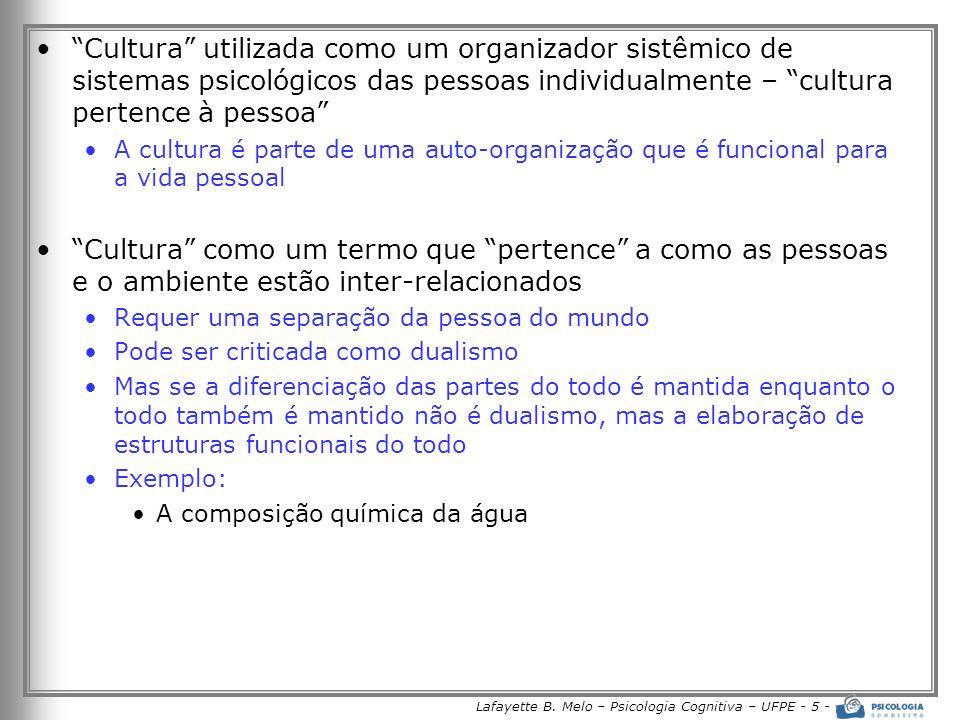 Lafayette B. Melo – Psicologia Cognitiva – UFPE - 5 - Cultura utilizada como um organizador sistêmico de sistemas psicológicos das pessoas individualm
