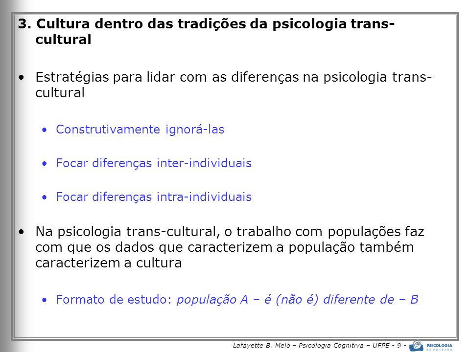 Lafayette B. Melo – Psicologia Cognitiva – UFPE - 9 - 3. Cultura dentro das tradições da psicologia trans- cultural Estratégias para lidar com as dife