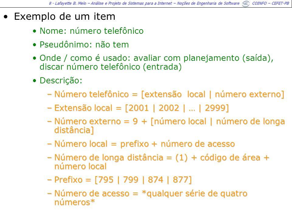 8 - Lafayette B. Melo – Análise e Projeto de Sistemas para a Internet – Noções de Engenharia de Software COINFO – CEFET-PB Exemplo de um item Nome: nú