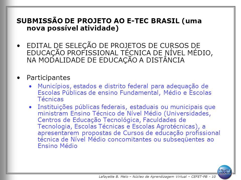 Lafayette B. Melo – Núcleo de Aprendizagem Virtual – CEFET-PB - 10 SUBMISSÃO DE PROJETO AO E-TEC BRASIL (uma nova possível atividade) EDITAL DE SELEÇÃ