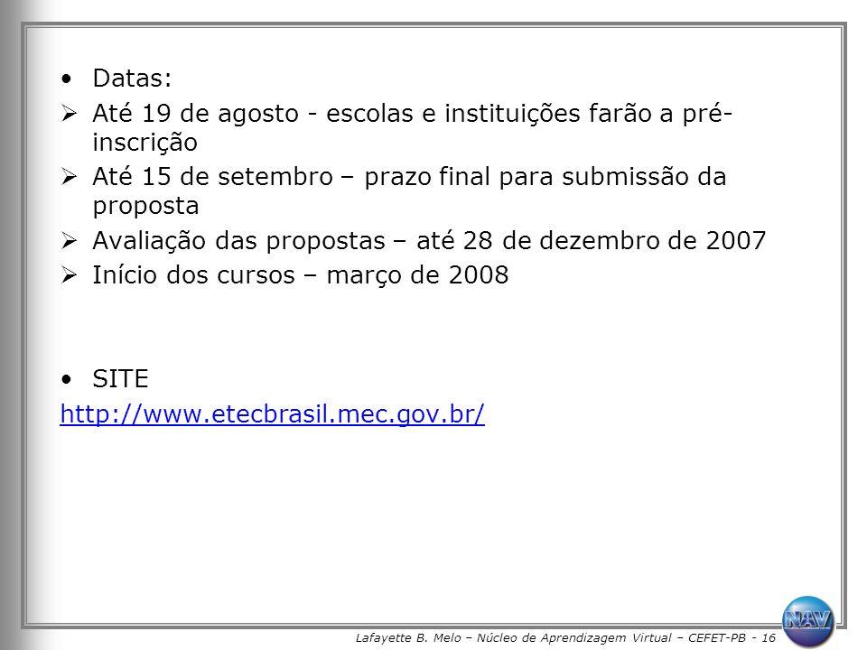 Lafayette B. Melo – Núcleo de Aprendizagem Virtual – CEFET-PB - 16 Datas: Até 19 de agosto - escolas e instituições farão a pré- inscrição Até 15 de s