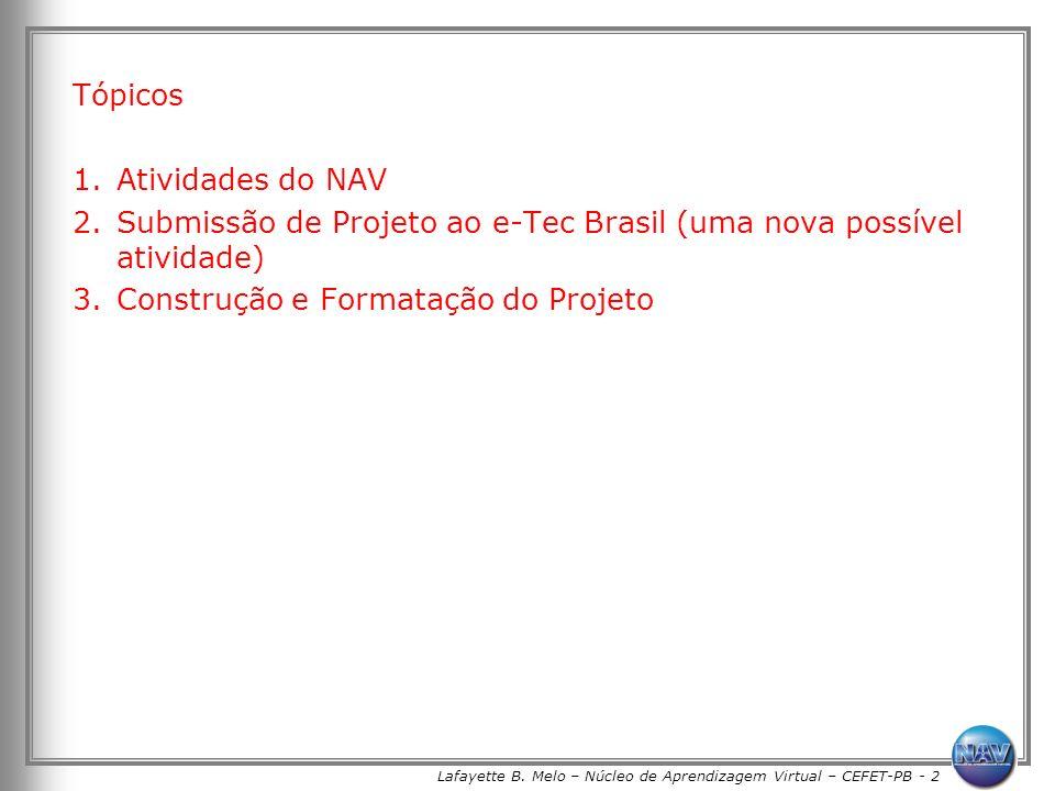 Lafayette B. Melo – Núcleo de Aprendizagem Virtual – CEFET-PB - 2 Tópicos 1.Atividades do NAV 2.Submissão de Projeto ao e-Tec Brasil (uma nova possíve