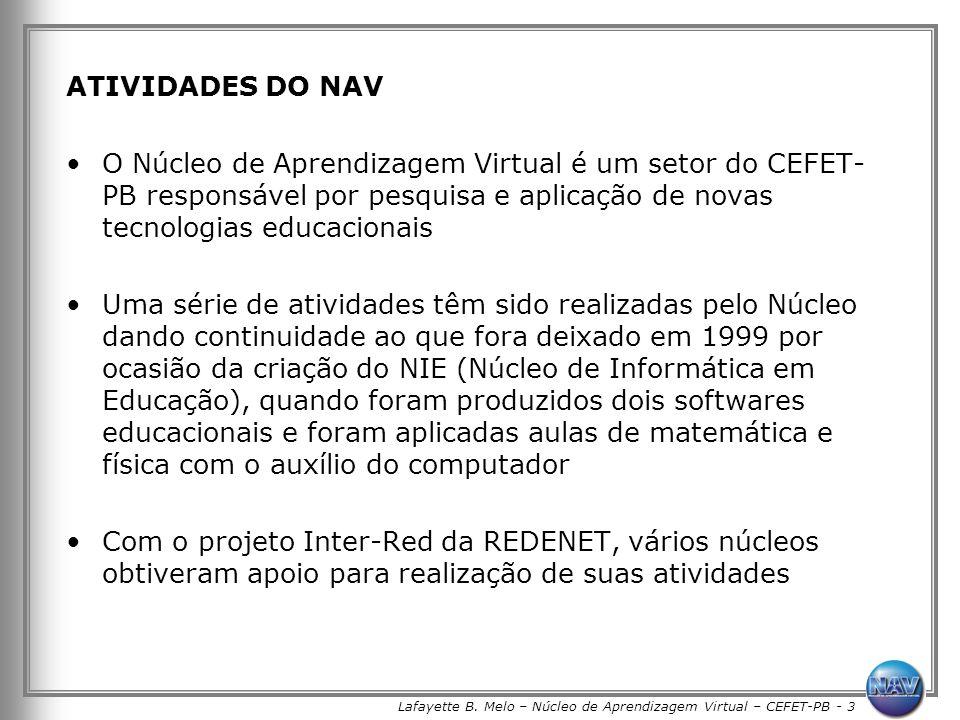 Lafayette B. Melo – Núcleo de Aprendizagem Virtual – CEFET-PB - 3 ATIVIDADES DO NAV O Núcleo de Aprendizagem Virtual é um setor do CEFET- PB responsáv