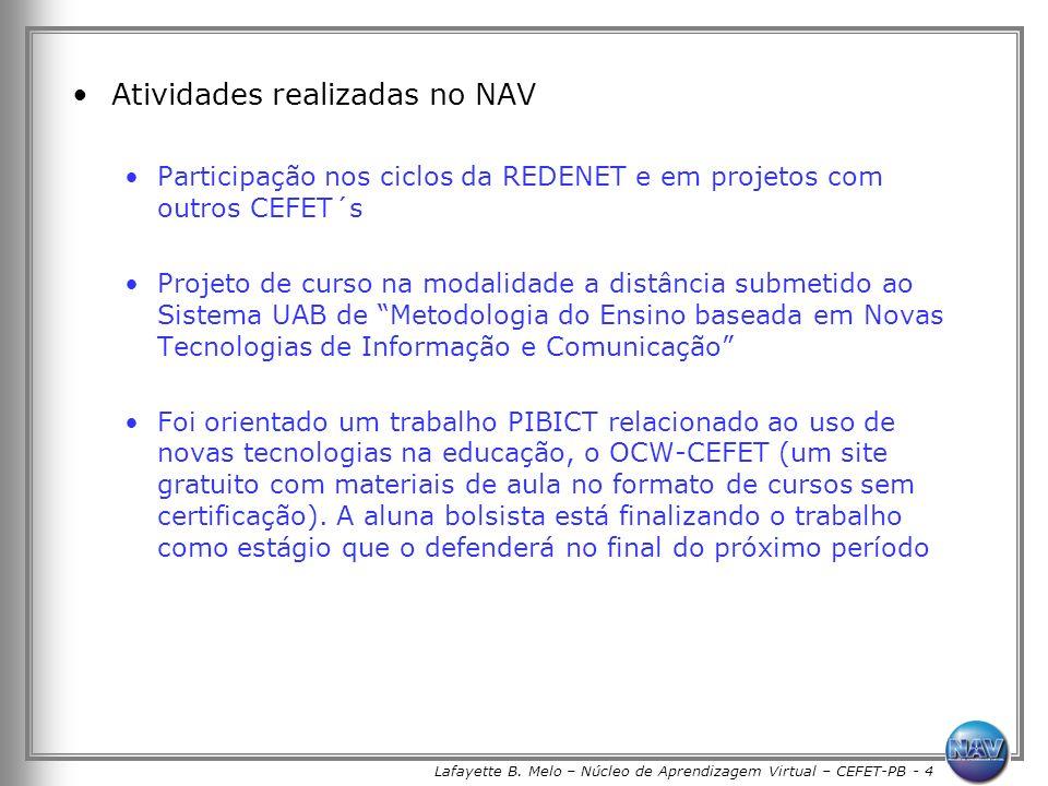 Lafayette B. Melo – Núcleo de Aprendizagem Virtual – CEFET-PB - 4 Atividades realizadas no NAV Participação nos ciclos da REDENET e em projetos com ou