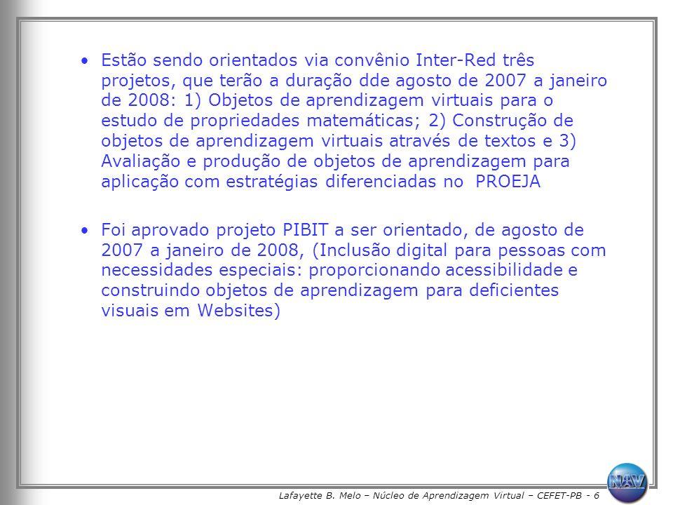 Lafayette B. Melo – Núcleo de Aprendizagem Virtual – CEFET-PB - 6 Estão sendo orientados via convênio Inter-Red três projetos, que terão a duração dde