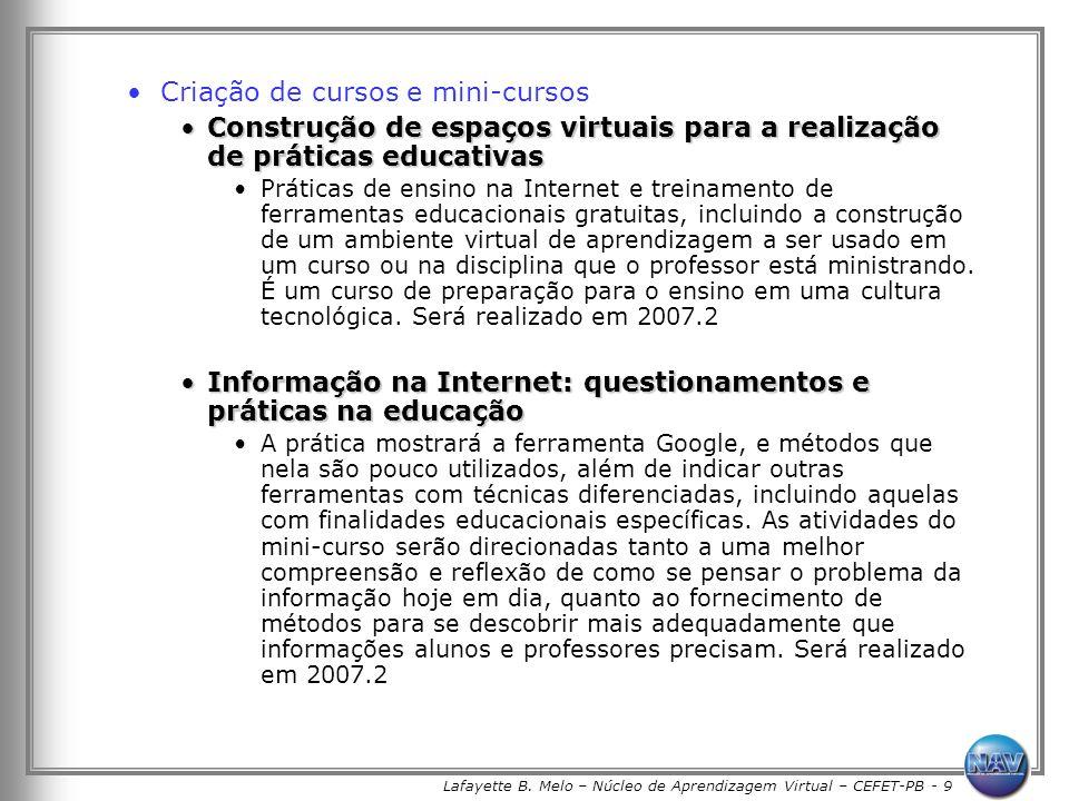 Lafayette B. Melo – Núcleo de Aprendizagem Virtual – CEFET-PB - 9 Criação de cursos e mini-cursos Construção de espaços virtuais para a realização de
