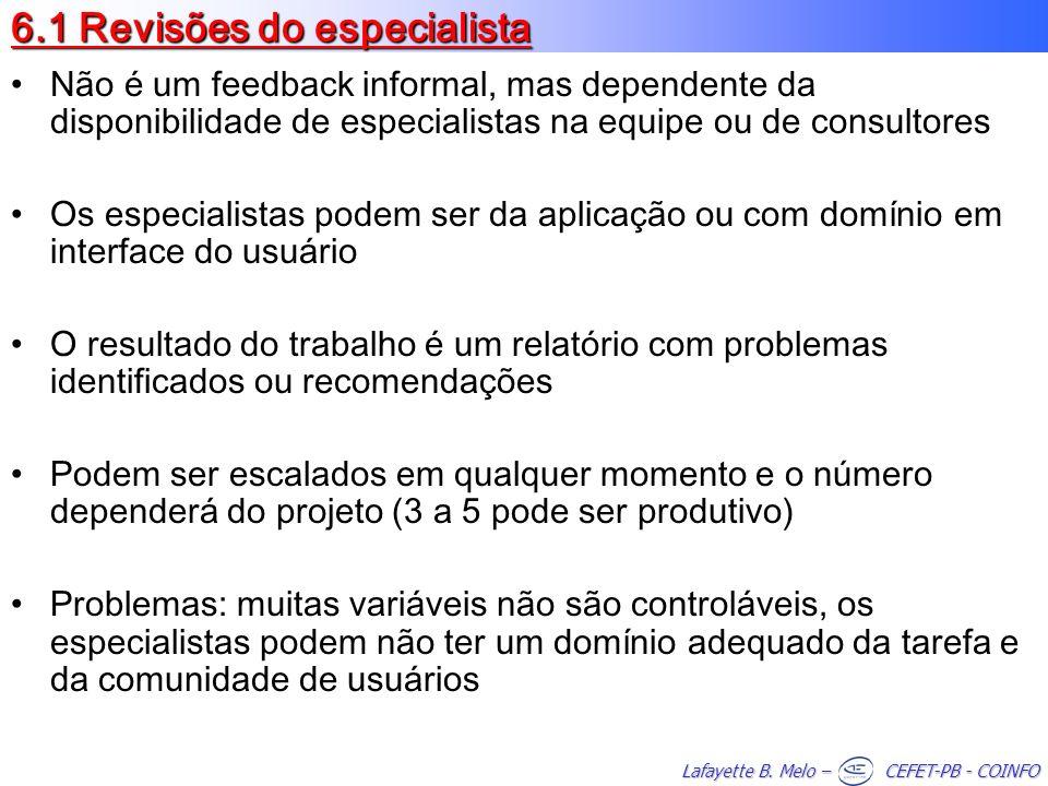 Lafayette B. Melo – CEFET-PB - COINFO 6.1 Revisões do especialista Não é um feedback informal, mas dependente da disponibilidade de especialistas na e