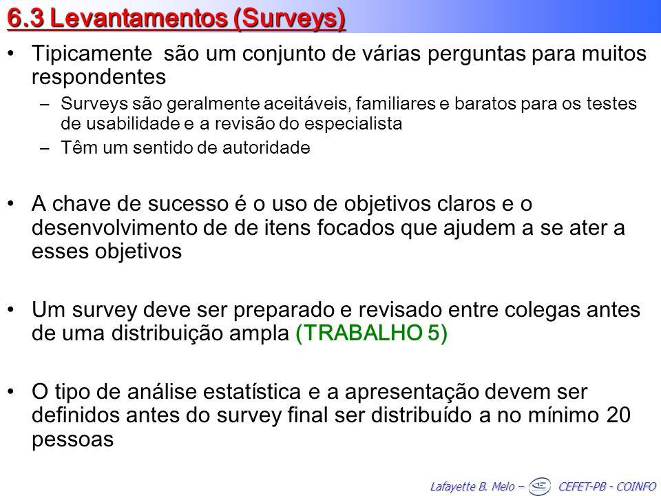 Lafayette B. Melo – CEFET-PB - COINFO 6.3 Levantamentos (Surveys) Tipicamente são um conjunto de várias perguntas para muitos respondentes –Surveys sã