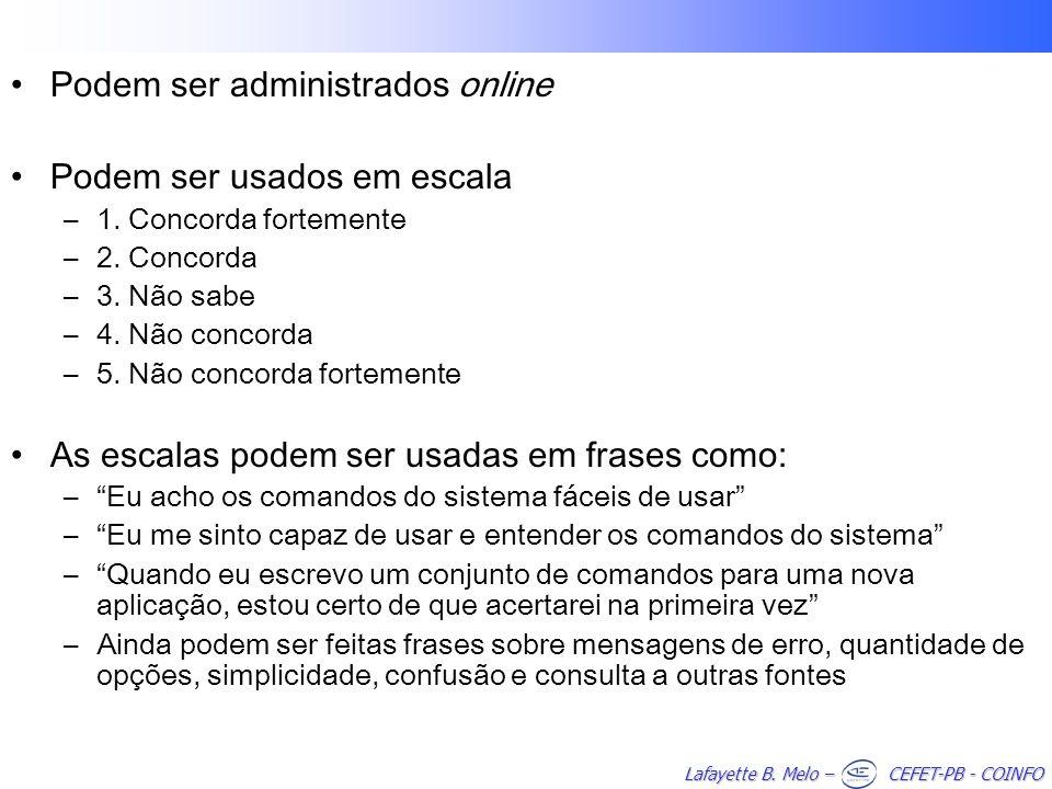Lafayette B. Melo – CEFET-PB - COINFO Podem ser administrados online Podem ser usados em escala –1. Concorda fortemente –2. Concorda –3. Não sabe –4.