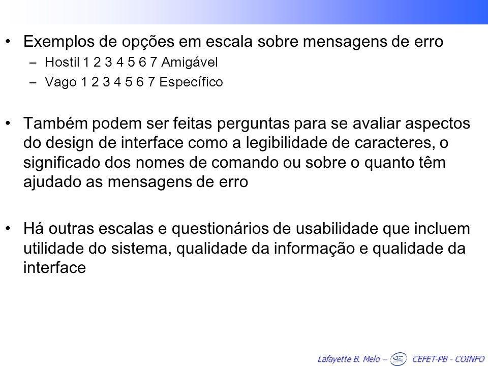 Lafayette B. Melo – CEFET-PB - COINFO Exemplos de opções em escala sobre mensagens de erro –Hostil 1 2 3 4 5 6 7 Amigável –Vago 1 2 3 4 5 6 7 Específi