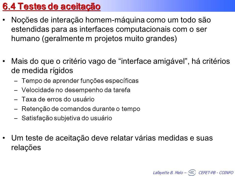 Lafayette B. Melo – CEFET-PB - COINFO 6.4 Testes de aceitação Noções de interação homem-máquina como um todo são estendidas para as interfaces computa