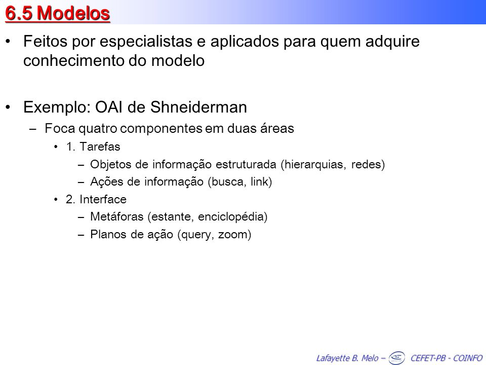 Lafayette B. Melo – CEFET-PB - COINFO 6.5 Modelos Feitos por especialistas e aplicados para quem adquire conhecimento do modelo Exemplo: OAI de Shneid