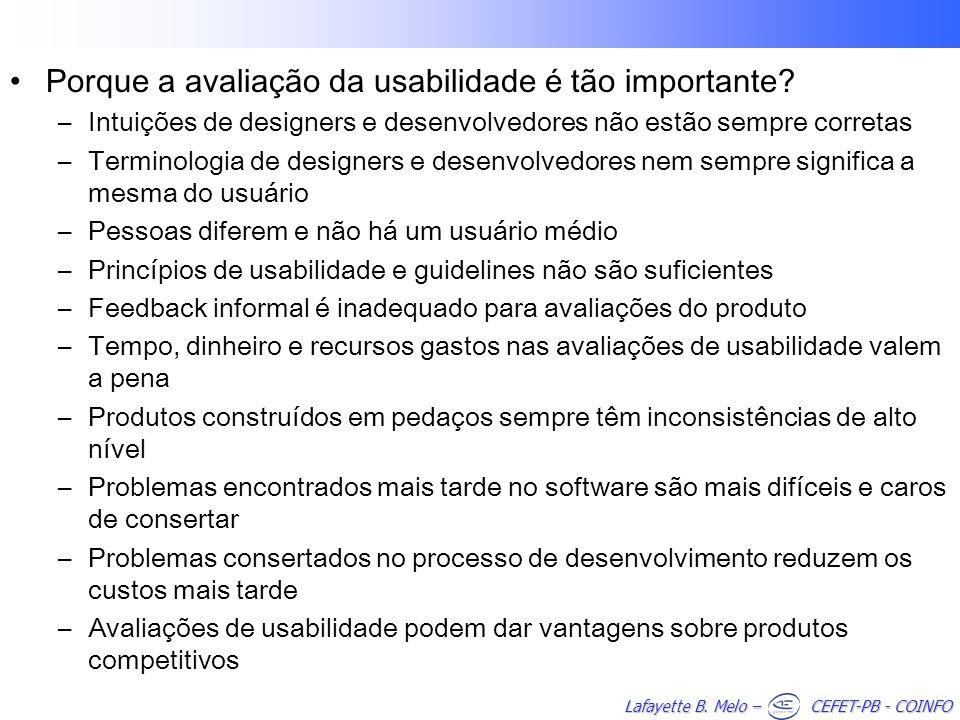 Lafayette B. Melo – CEFET-PB - COINFO Porque a avaliação da usabilidade é tão importante? –Intuições de designers e desenvolvedores não estão sempre c