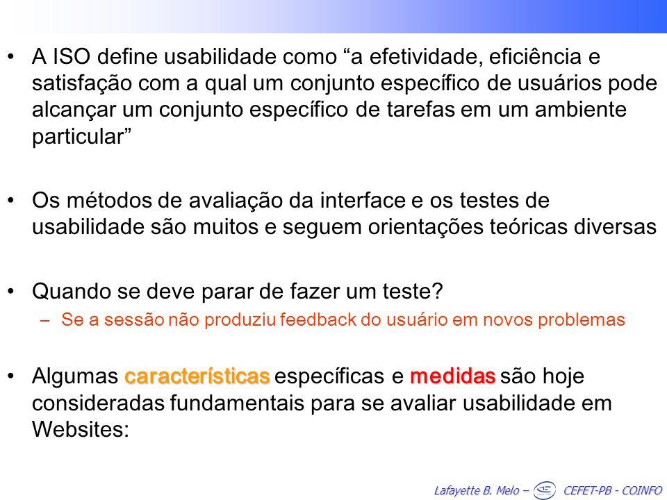 Lafayette B. Melo – CEFET-PB - COINFO A ISO define usabilidade como a efetividade, eficiência e satisfação com a qual um conjunto específico de usuári