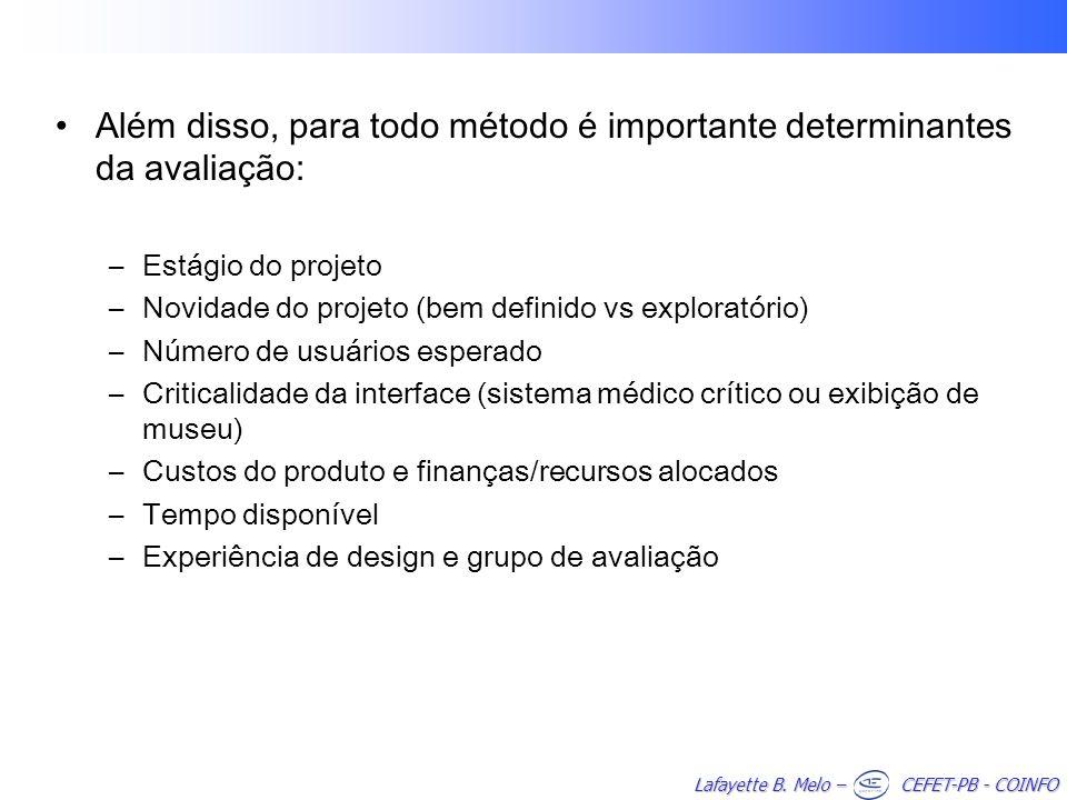 Lafayette B. Melo – CEFET-PB - COINFO Além disso, para todo método é importante determinantes da avaliação: –Estágio do projeto –Novidade do projeto (