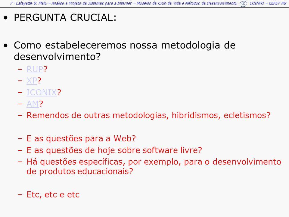 7 - Lafayette B. Melo – Análise e Projeto de Sistemas para a Internet – Modelos de Ciclo de Vida e Métodos de Desenvolvimento COINFO – CEFET-PB PERGUN