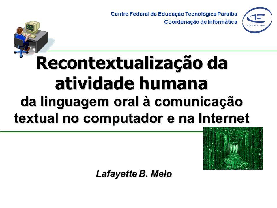 Recontextualização da atividade humana da linguagem oral à comunicação textual no computador e na Internet Lafayette B.