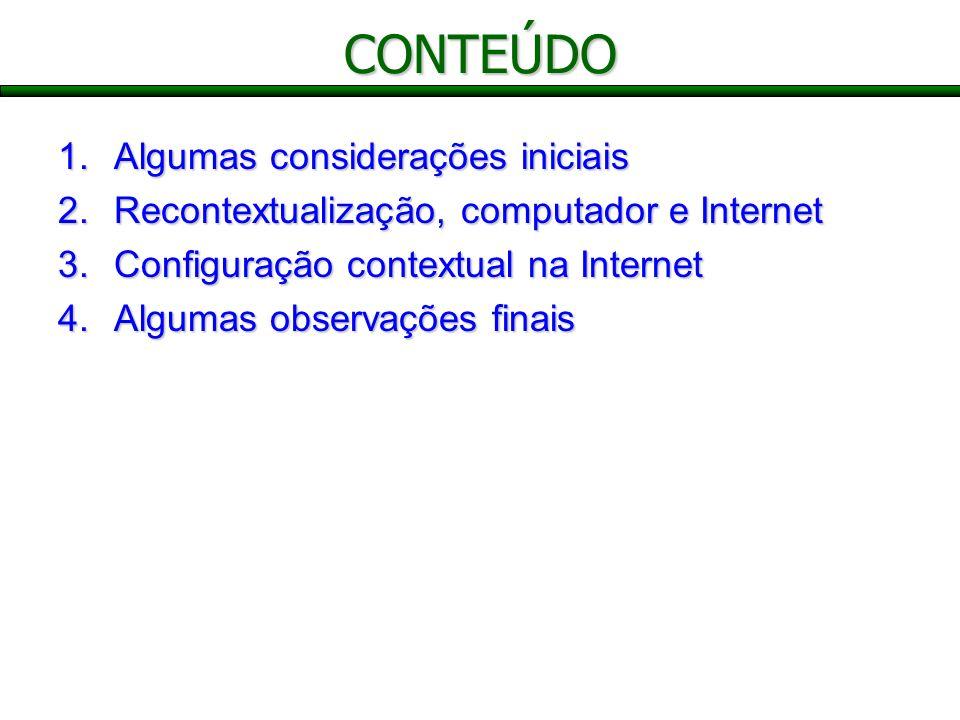 CONTEÚDO 1.Algumas considerações iniciais 2.Recontextualização, computador e Internet 3.Configuração contextual na Internet 4.Algumas observações finais