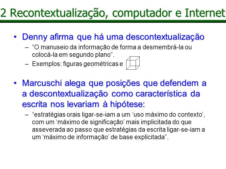 2 Recontextualização, computador e Internet Denny afirma que há uma descontextualizaçãoDenny afirma que há uma descontextualização –O manuseio da informação de forma a desmembrá-la ou colocá-la em segundo plano.