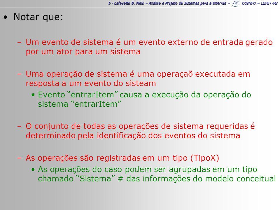 5 - Lafayette B. Melo – Análise e Projeto de Sistemas para a Internet – COINFO – CEFET-PB Notar que: –Um evento de sistema é um evento externo de entr
