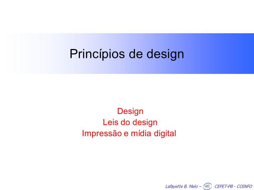 Lafayette B. Melo – CEFET-PB - COINFO Princípios de design Design Leis do design Impressão e mídia digital