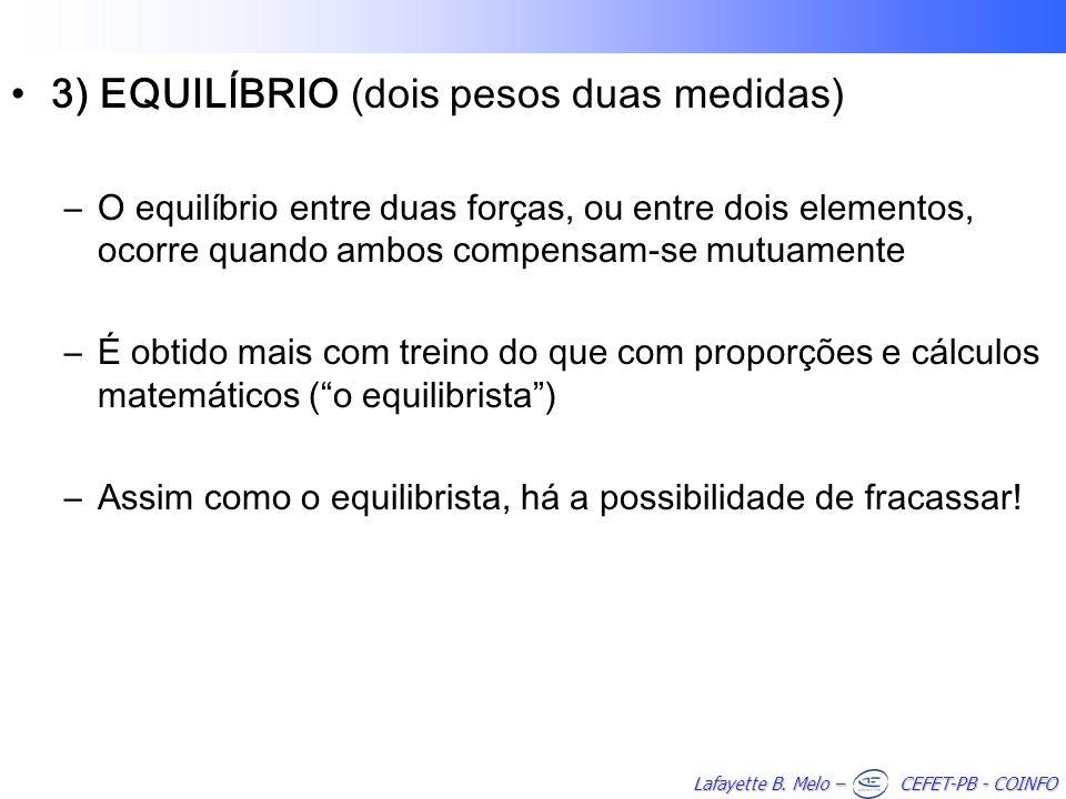 Lafayette B. Melo – CEFET-PB - COINFO 3) EQUILÍBRIO (dois pesos duas medidas) –O equilíbrio entre duas forças, ou entre dois elementos, ocorre quando