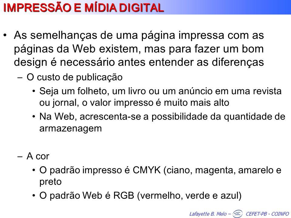 Lafayette B. Melo – CEFET-PB - COINFO As semelhanças de uma página impressa com as páginas da Web existem, mas para fazer um bom design é necessário a