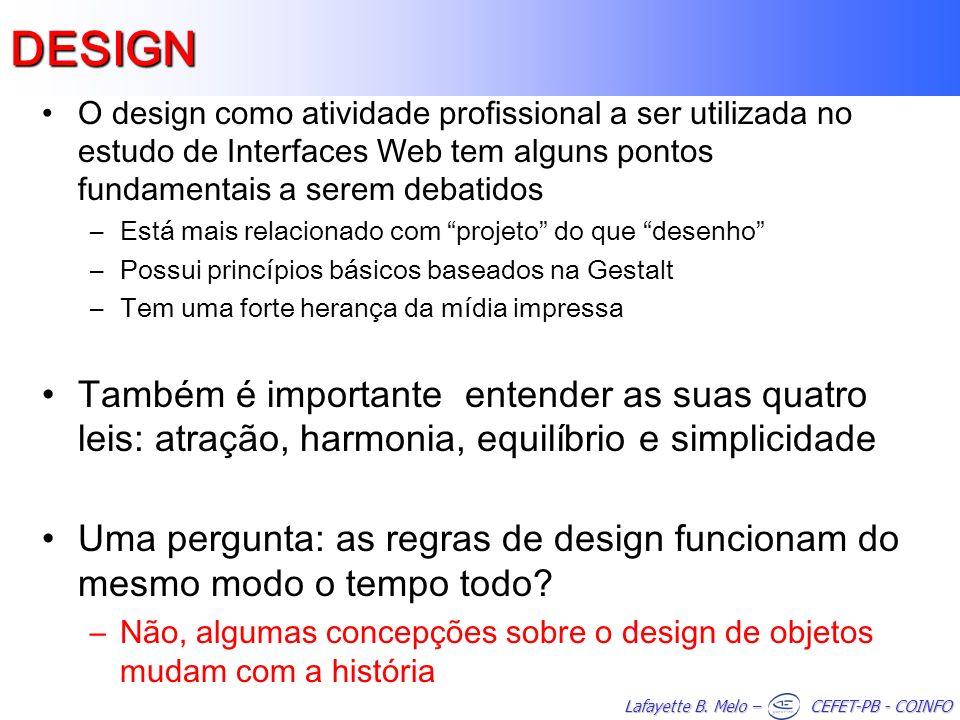 Lafayette B. Melo – CEFET-PB - COINFO O design como atividade profissional a ser utilizada no estudo de Interfaces Web tem alguns pontos fundamentais
