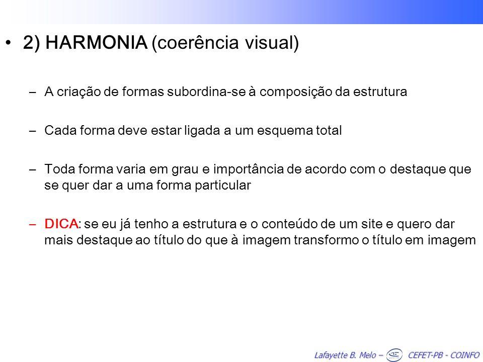 Lafayette B. Melo – CEFET-PB - COINFO 2) HARMONIA (coerência visual) –A criação de formas subordina-se à composição da estrutura –Cada forma deve esta