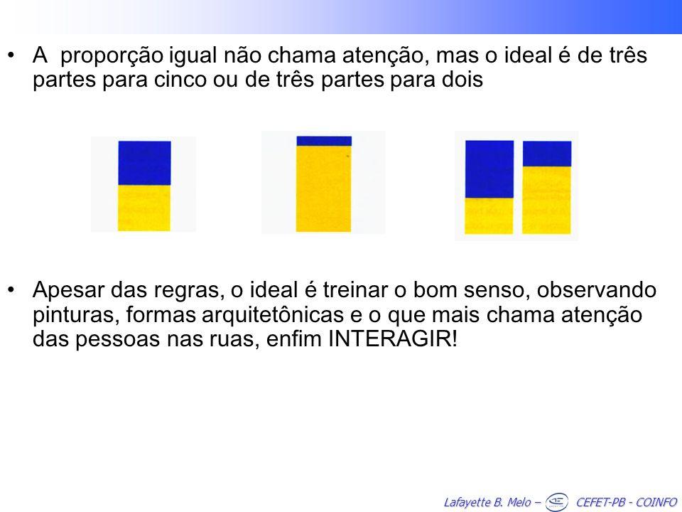 Lafayette B. Melo – CEFET-PB - COINFO A proporção igual não chama atenção, mas o ideal é de três partes para cinco ou de três partes para dois Apesar