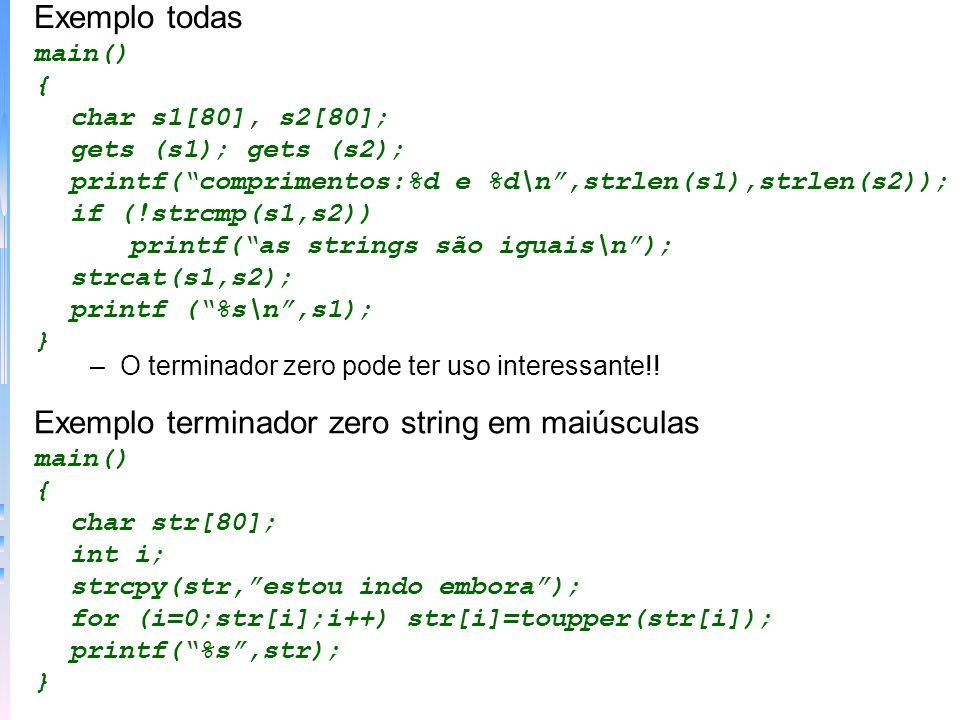 Exemplo todas main() { char s1[80], s2[80]; gets (s1); gets (s2); printf(comprimentos:%d e %d\n,strlen(s1),strlen(s2)); if (!strcmp(s1,s2)) printf(as
