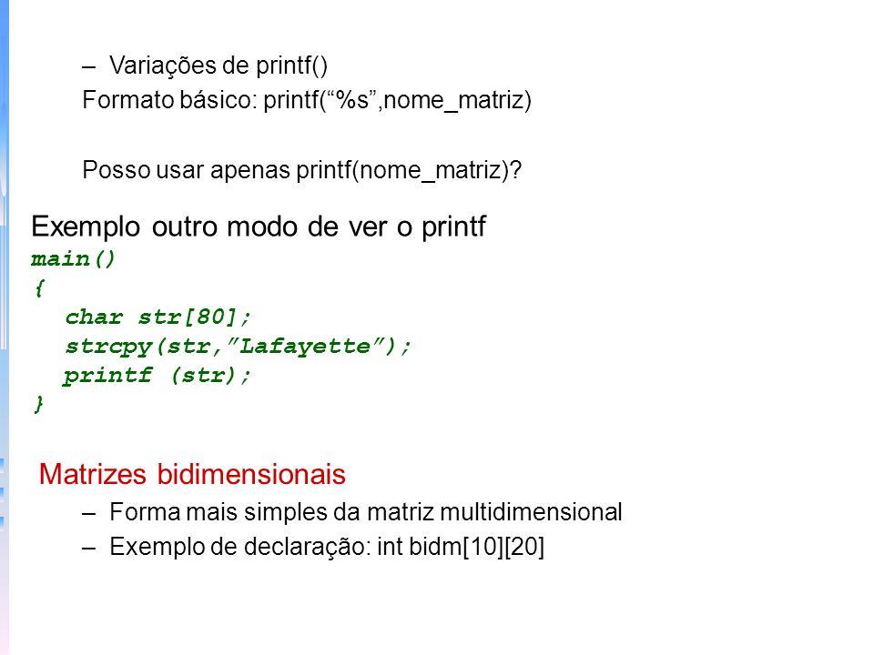 –Variações de printf() Formato básico: printf(%s,nome_matriz) Posso usar apenas printf(nome_matriz)? Exemplo outro modo de ver o printf main() { char