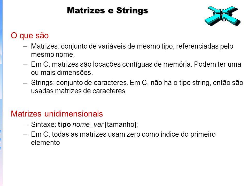 Exemplo programa matriz simples main() { int x[10]; /* reserva 10 espaços de memória */ int t; for (t=0;t<0;++t) x[t]=t; } –Cálculo do tamanho de uma matriz total_em_bytes = sizeof(tipo)*comprimento –Matrizes permitem lidar com muitas variáveis relacionadas