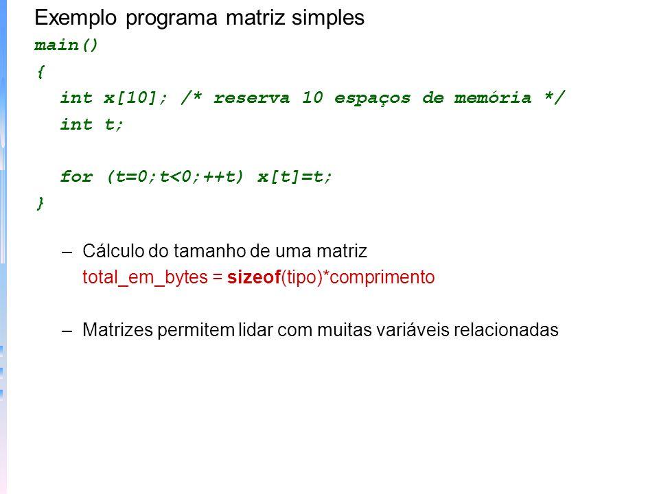 –Acesso a uma matriz particular –Exemplo: gets (matriz_str[2]) = gets (&matriz_str[2][0]); Exemplo matriz de string main() { register int t, i, j; char texto[100][80]; for (t=0;t<100;t++){ printf (%d:,t); gets(texto[t]); if (!*texto[t]) break; } for (i=0;i<t;i++) printf (%s\n,texto[i]); }