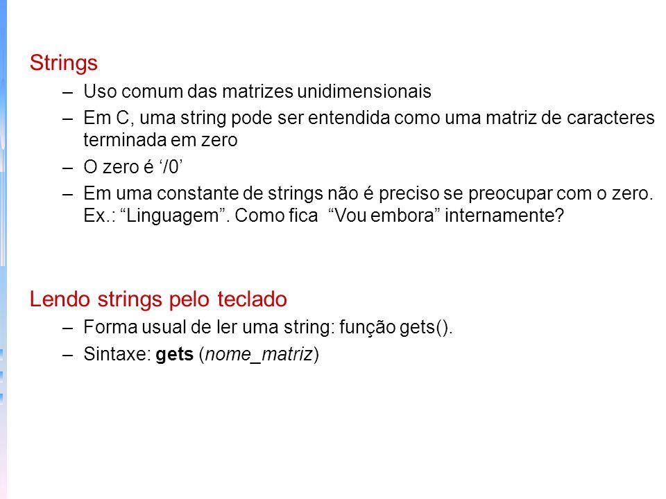 Exemplo lendo a string main() { char str[80]; printf(Digite seu nome:/n); gets (str); printf(Ola, %s!,str); } –Funções de String: strcpy(), strcat(), strcmp(), strlen() –Função strcpy - Sintaxe: strcpy(destino,origem) Exemplo strcpy main() { char str[80]; strcpy(str,vou embora) } E se a string for maior do que a variável?