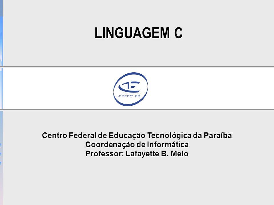 3. Estruturas de controle Centro Federal de Educação Tecnológica da Paraíba Coordenação de Informática Professor: Lafayette B. Melo LINGUAGEM C