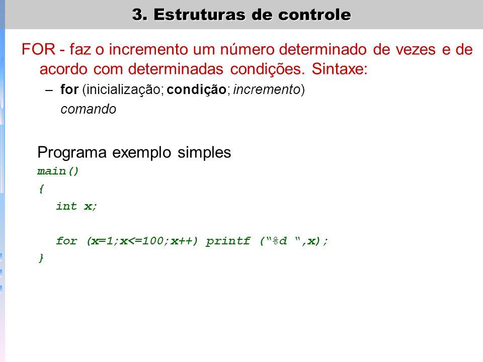 3. Estruturas de controle FOR - faz o incremento um número determinado de vezes e de acordo com determinadas condições. Sintaxe: –for (inicialização;