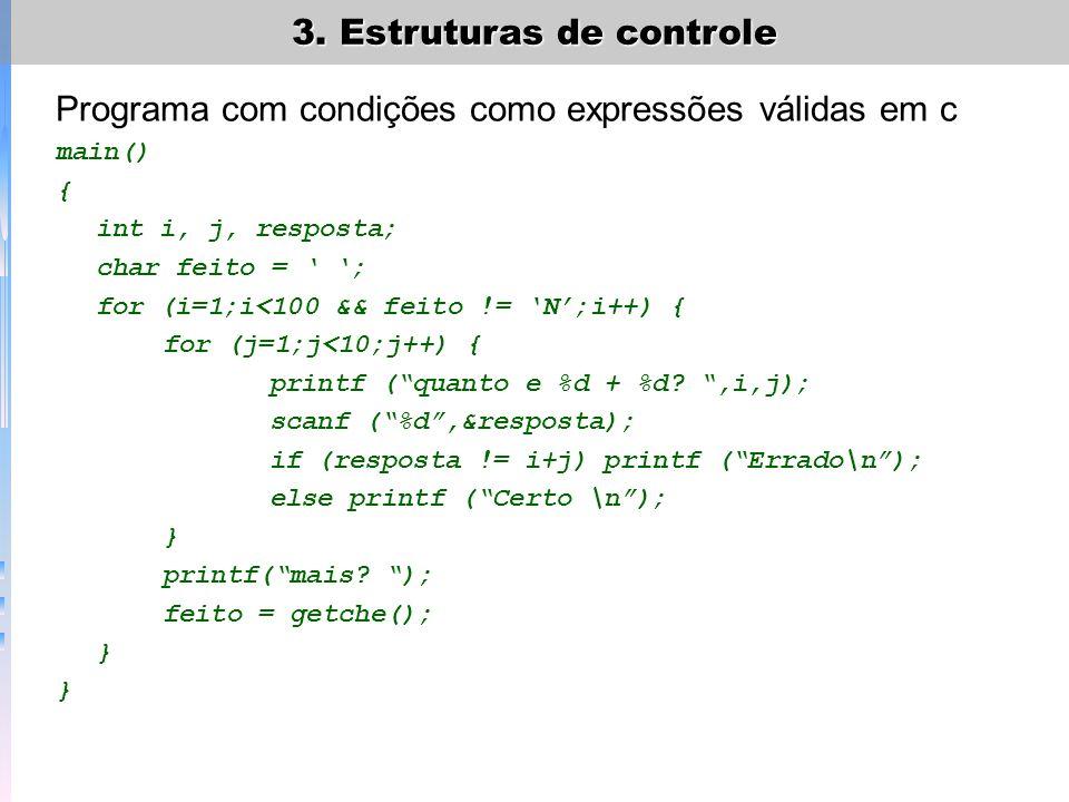3. Estruturas de controle Programa com condições como expressões válidas em c main() { int i, j, resposta; char feito = ; for (i=1;i<100 && feito != N