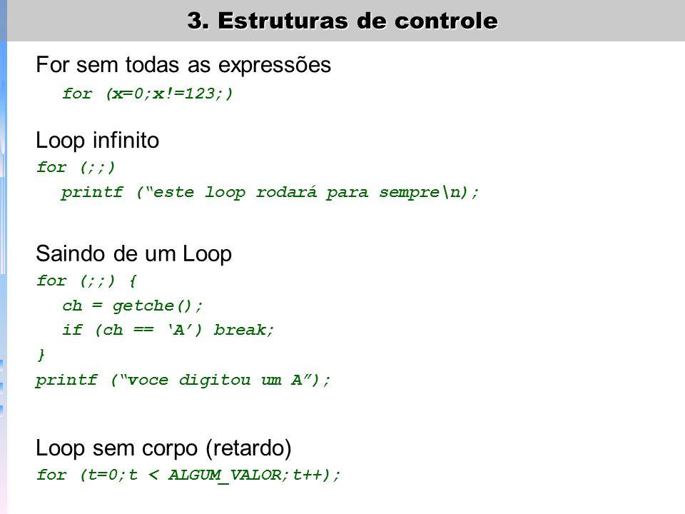 3. Estruturas de controle For sem todas as expressões for (x=0;x!=123;) Loop infinito for (;;) printf (este loop rodará para sempre\n); Saindo de um L