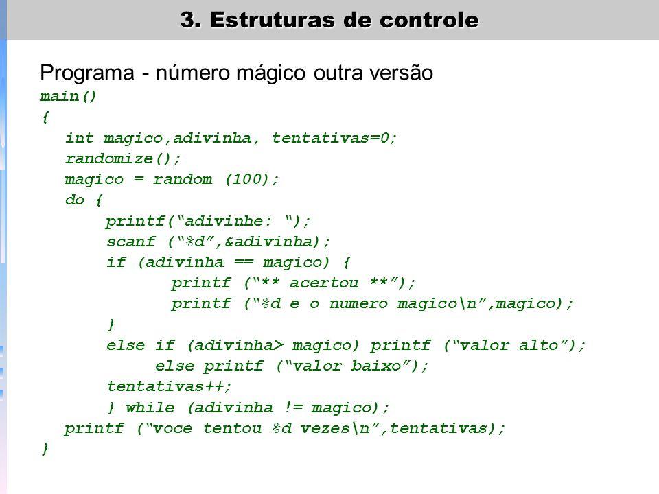 3. Estruturas de controle Programa - número mágico outra versão main() { int magico,adivinha, tentativas=0; randomize(); magico = random (100); do { p